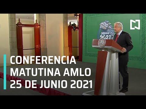 AMLO Conferencia Hoy / 25 de Junio 2021