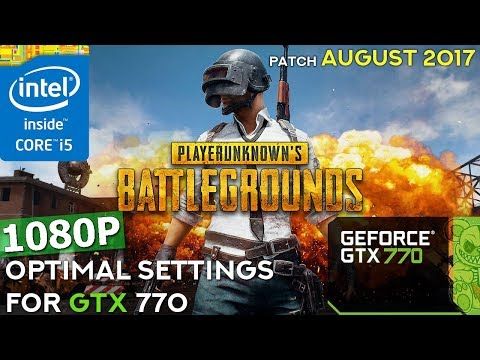 PUBG | PLAYERUNKNOWN'S BATTLEGROUNDS | GTX 770 + i5-3570K | 1080P | Optimal settings | August 2017.