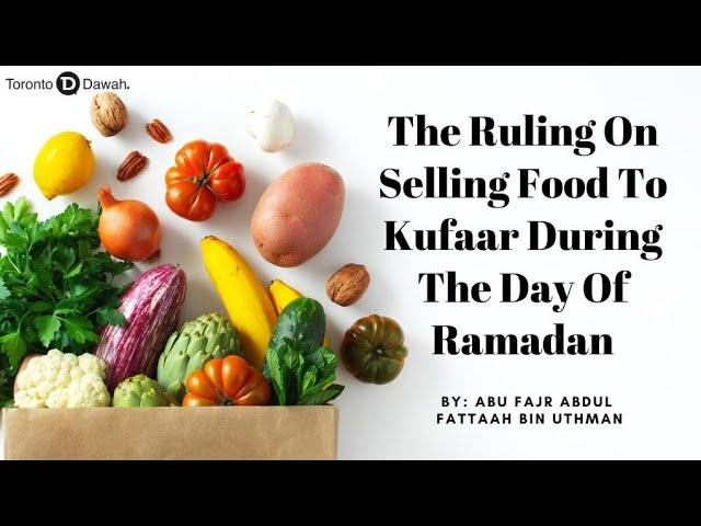 The Ruling On Selling Food To Kufaar During The Day Of Ramadan - AbuFajr AbdulFattaah