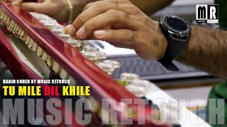 Tu mile Dil khile Banjo Cover | Bollywood Instrumental | By Music Retouch