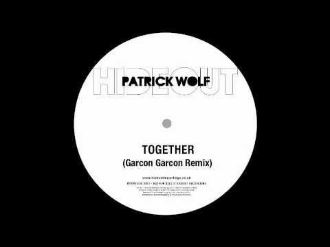 Patrick Wolf - Together (Garçon Garçon Remix)