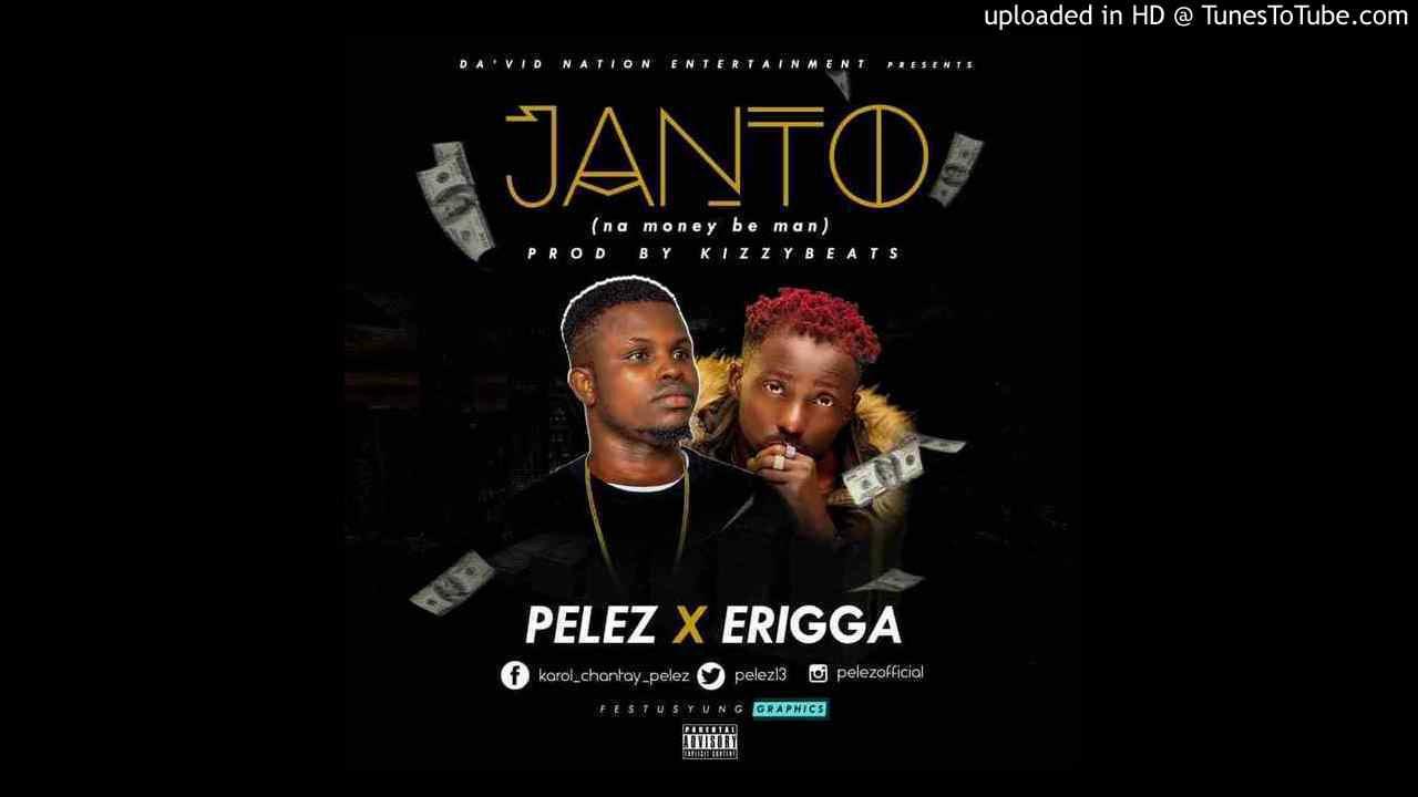 Download Pelez-ft-Erigga-Janto-Na-Money-Be-Man