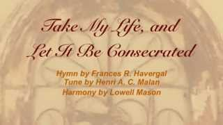 Take My Life, and Let It Be Consecrated (Baptist Hymnal #277)