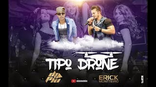 Baixar TIPO DRONE ( Erick Montteiro e Dj Piu )