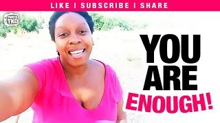 You ARE Enough  - When someone shows you who they are believe them @TonyaTko