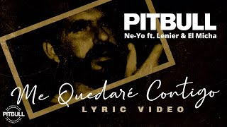 Pitbull x Ne-Yo ft. Lenier, & El Micha - Me Quedaré Contigo ( con Letra Oficial)