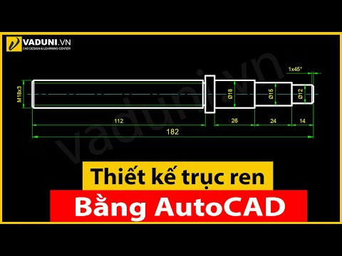 Hướng dẫn vẽ trục ren siêu nhanh bằng AutoCAD Mechanical - Học cơ khí - VADUNI