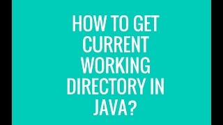 How to get current Working directory in java?