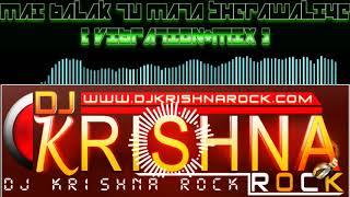 MAI BALAK TU MATA SHERAWALIYE { VIBRATION+MIX } [ DJ KRISHNA ROCK ]
