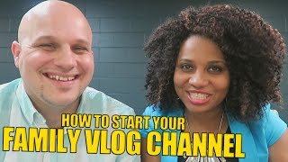 HOW TO START YOUR FAMILY VLOG CHANNEL!