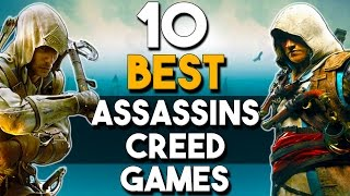 Repeat youtube video The 10 BEST Assassin's Creed Games of All Time