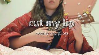 twenty one pilots - cut my lip cover w/ukulele tabs