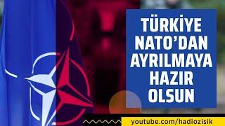 TÜRKİYE NATO'DAN ÇEKİLMEYE HAZIR OLSUN!