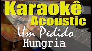 Baixar Hungria - Um Pedido (Karaokê Acústico) playback