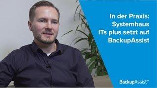 BackupAssist in der Praxis: Systemhaus ITs plus setzt auf die Datensicherungslösung
