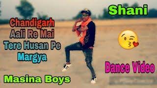 Chandigarh Aali Re Mai to Tere Husan Pe Margya Haryanvi Superhit Cover Song Dance Video , Shani