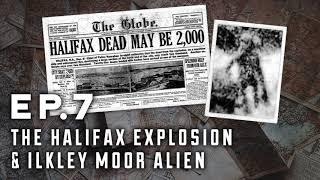 Episode 7 - The Halifax Explosion & Ilkley Moor Alien