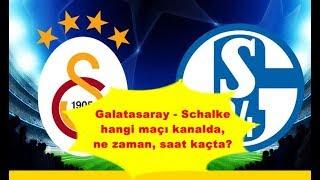 Galatasaray   Schalke hangi maçı kanalda, ne zaman, saat kaçta?