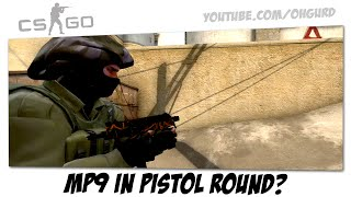 CS:GO - MP9 in pistol round?!