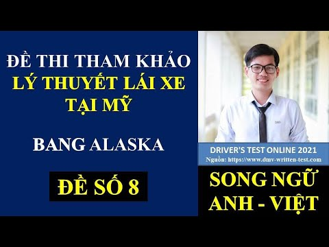 Đề thi Lý Thuyết lái xe tại Mỹ bang Alaska 2021 - Đề 8 - Đề Cuối (Song ngữ Anh - Việt) #485