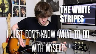 I Just Don't Know What To Do With Myself - The White Stripes Cover