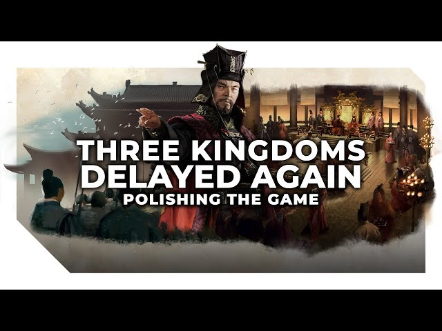 Three Kingdoms Delayed Again   New Release Date - May 23rd 2019