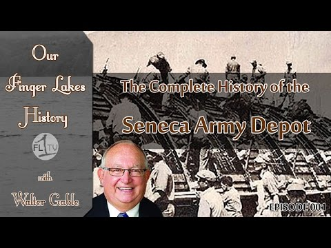 Complete History of the Seneca Army Depot .::. Our Finger Lakes History with Walter Gable