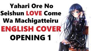 """ENGLISH Yahari Ore No Seishun LOVE Come Wa Machigatteiru OP1 - """"Yukitoki"""" ver. nii【HBD REN】"""