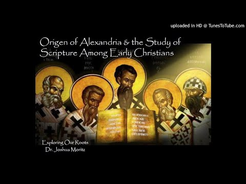 Exploring Our Roots - 10 - Origen of Alexandria & the Study of Scripture Among Early Christians