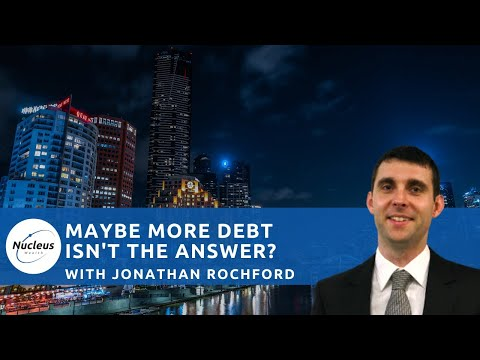 Maybe More Debt Isn't The Answer? With Jonathan Rochford  | Nucleus Investment Insights