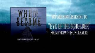 Who I've Become - Eye of the Beholder