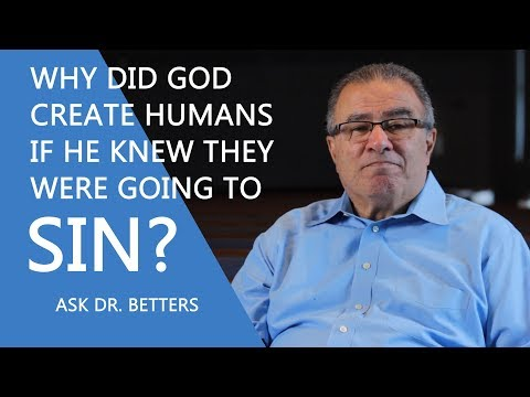 Why Did God Create Humans If He Knew They Were Going To Sin?
