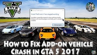 How to Fix Add on vehicle Crash in GTA 5 2017 (GTA 5 has Stop Working when i install custom vehicle)