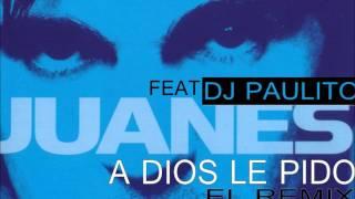 DJ PAULITO ft JUANES a dios le pido EL REMIX