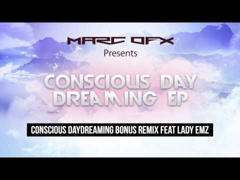 Marc OFX - Conscious Day Dreaming Bonus Remix feat Lady EMZ