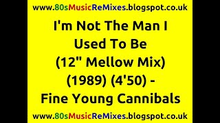 """I'm Not The Man I Used To Be (12"""" Mellow Mix) - Fine Young Cannibals 