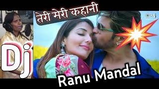 Teri meri prem kahani full song // ranu mondal 2019 || name = singer dj remixar --------------------...