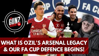 What Is Ozil's Arsenal Legacy & Our FA Cup Defence Begins! | All Gunz Blazing Podcast