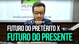 FUTURO DO PRETÉRITO X FUTURO DO PRESENTE