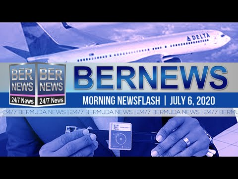 Bermuda Newsflash For Monday, July 6, 2020