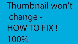 Thumbnail won't change HOW TO FIX 100%  2015