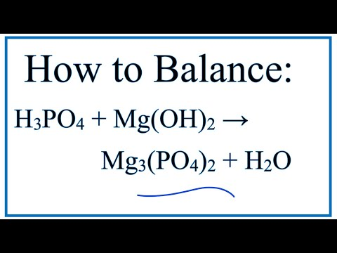 How To Balance H3PO4 + Mg(OH)2 = Mg3(PO4)2 + H2O