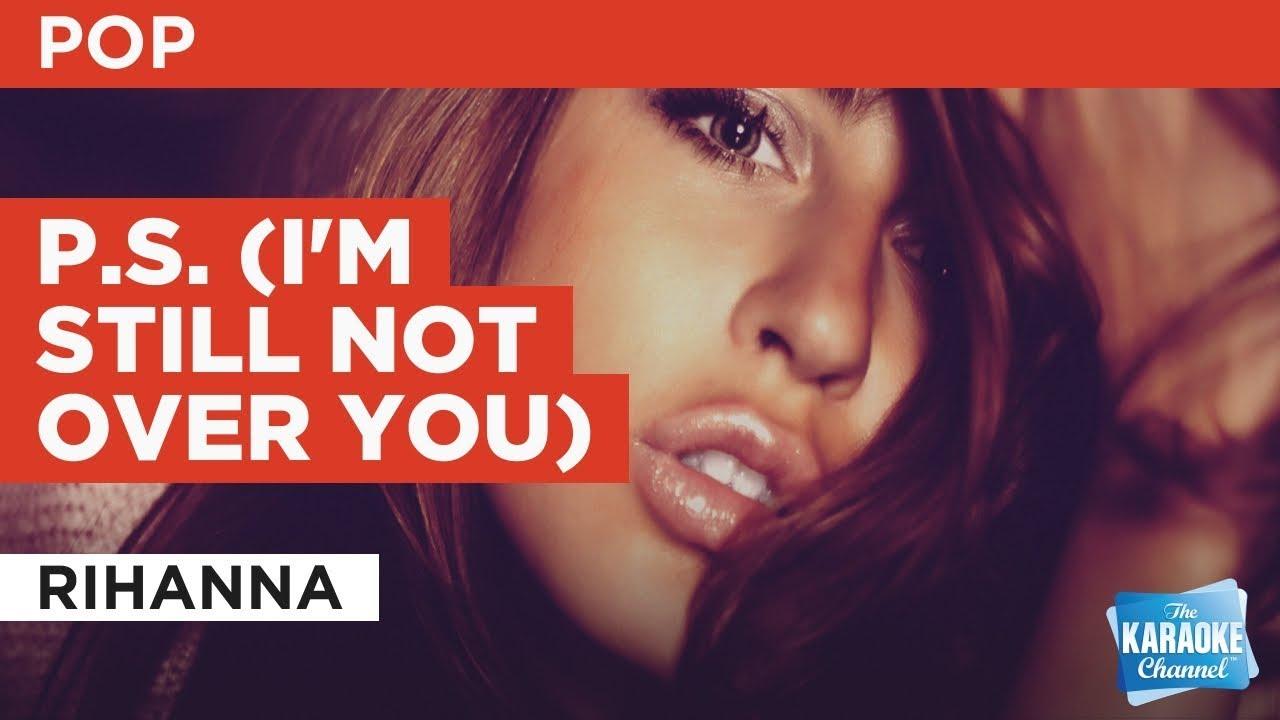 P s i'm still not over you rihanna youtube.