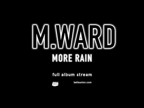 M. Ward - More Rain [Full album stream]