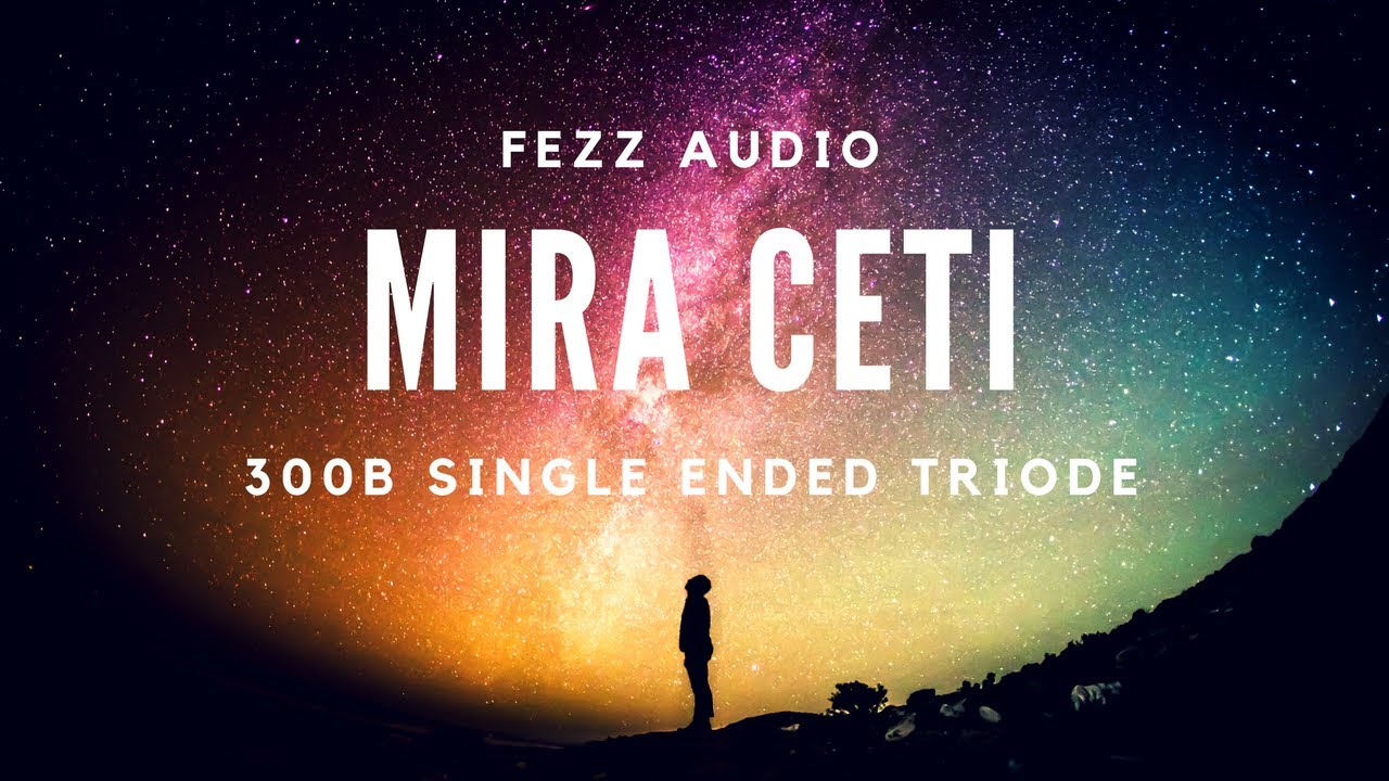 Fezz Audio Mira Ceti 300b Single Ended Triode Youtube