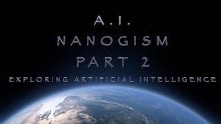 A.I. - Nanogism -  Part 2: Exploring Artificial Intelligence