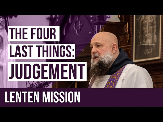 The Four Last Things Lenten Mission - Judgement