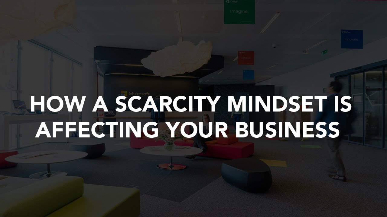 How a scarcity mindset is affecting your Business