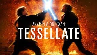 Anakin Skywalker & Obiwan-Kenobi - Tessellate