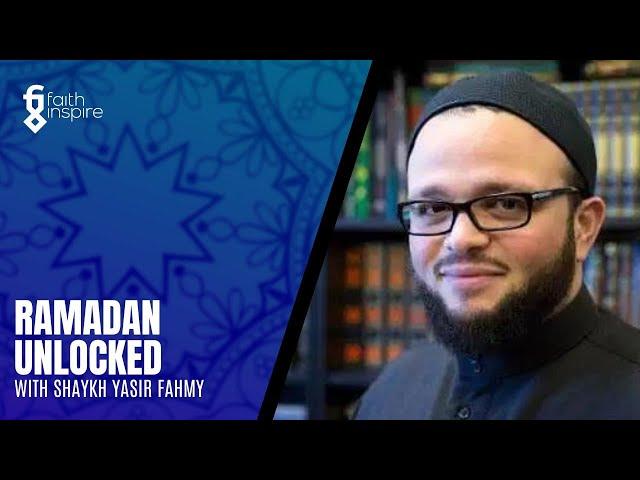 Ramadan Unlocked - Shaykh Yasir Fahmy [Episode 4]